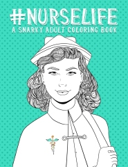 Gifts for Nurses - Nurse Life A Snarky Adult Coloring Book