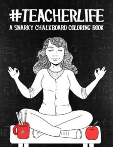 Gifts for Teachers - Teacher Life A Snarky Chalkboard Coloring Book