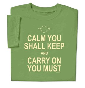 Star Wars Gift Ideas - Calm You Shall Keep and Carry on You Must T-Shirt