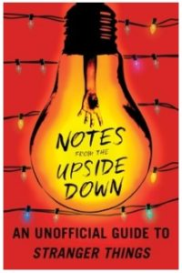 Stranger Things Gifts - Notes from the Upside Down: An Unofficial Guide to Stranger Things
