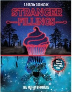 Stranger Things Gifts - Stranger Fillings: A Parody Cookbook